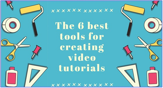 6 best tools for creating video tutorials